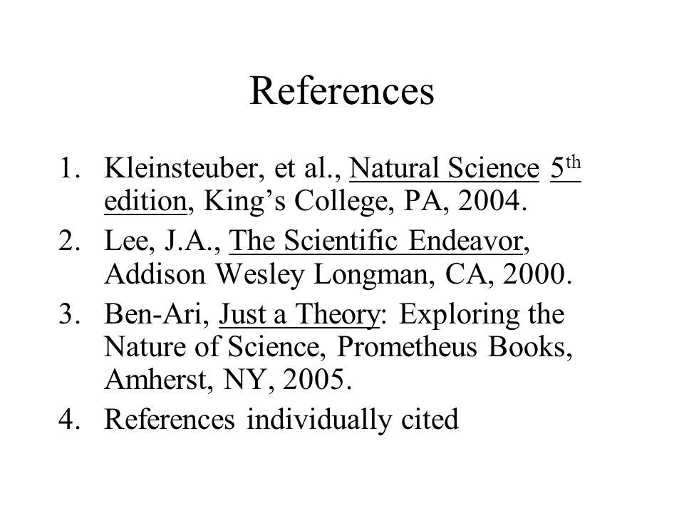 References Kleinsteuber, et al., Natural Science 5th edition, King's College, PA, 2004.