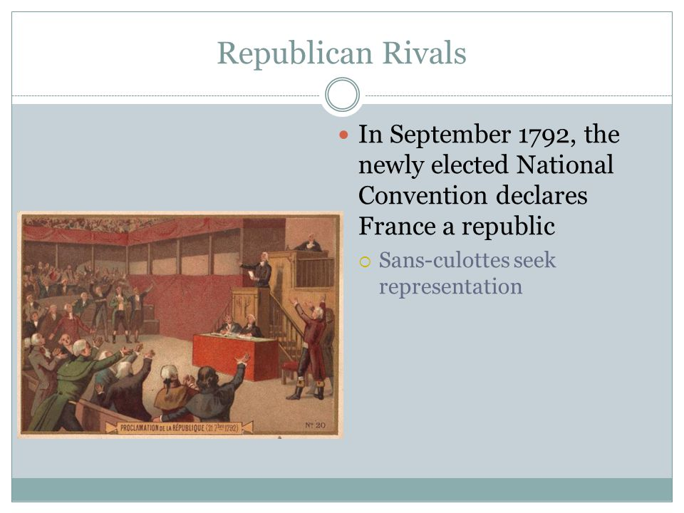 Republican Rivals In September 1792, the newly elected National Convention declares France a republic.