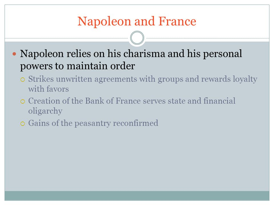 Napoleon and France Napoleon relies on his charisma and his personal powers to maintain order.