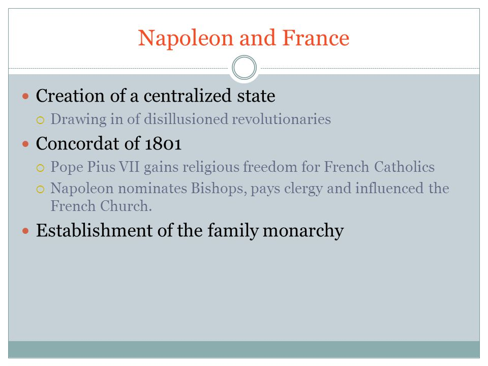 Napoleon and France Creation of a centralized state Concordat of 1801