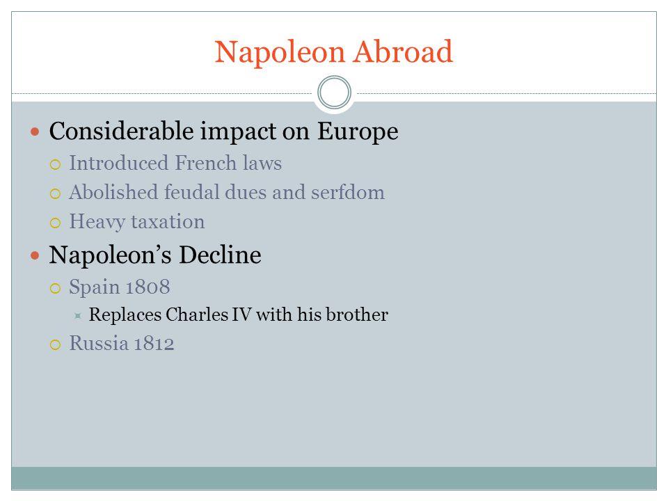 Napoleon Abroad Considerable impact on Europe Napoleon's Decline