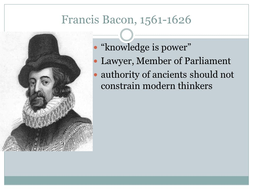 Francis Bacon, 1561-1626 knowledge is power