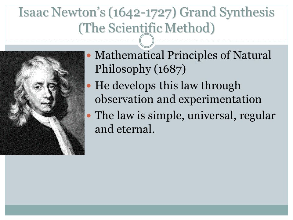 Isaac Newton's (1642-1727) Grand Synthesis (The Scientific Method)