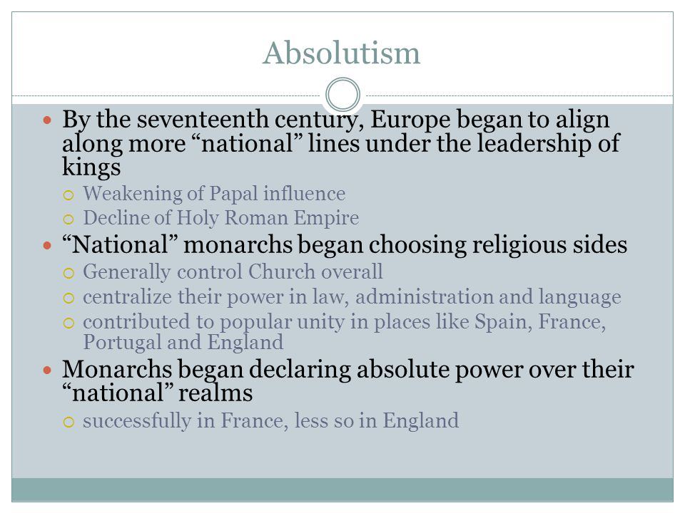 Absolutism By the seventeenth century, Europe began to align along more national lines under the leadership of kings.