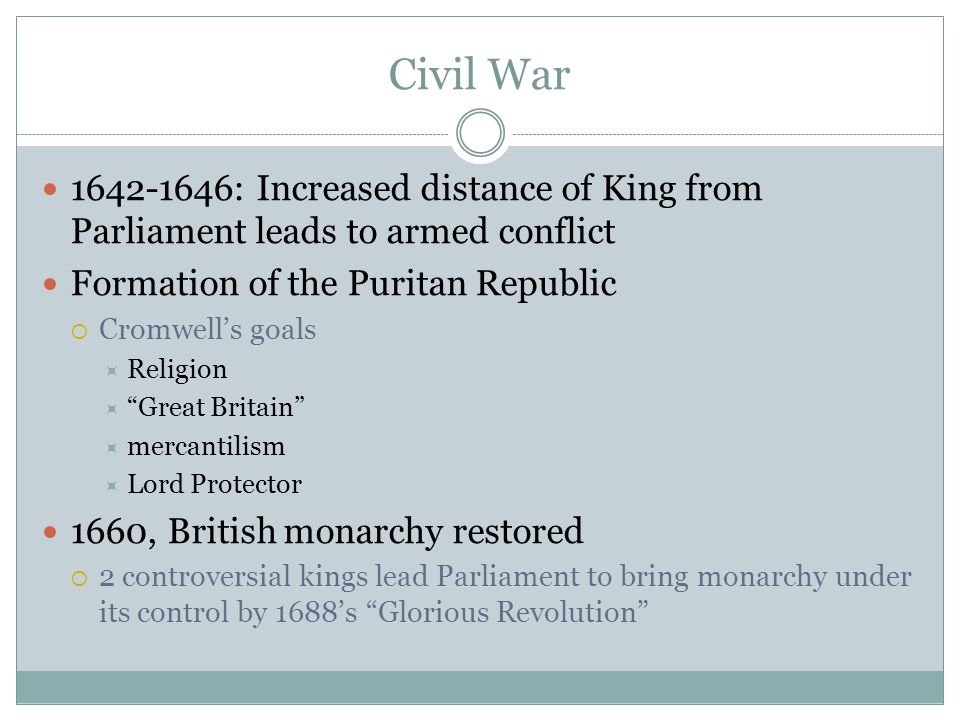 Civil War 1642-1646: Increased distance of King from Parliament leads to armed conflict. Formation of the Puritan Republic.