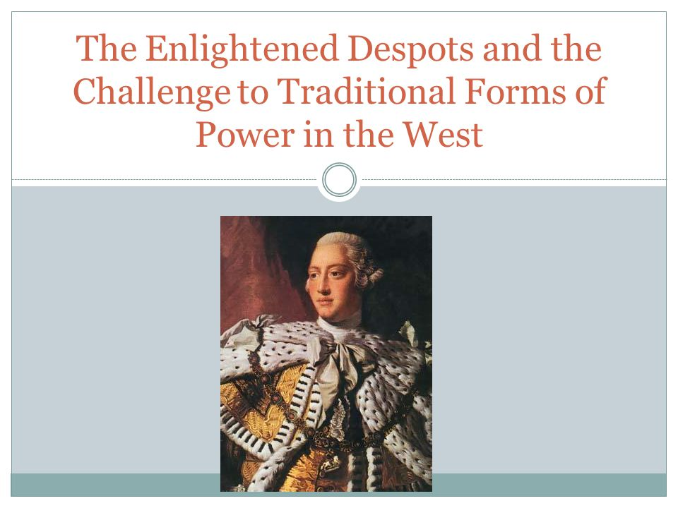 The Enlightened Despots and the Challenge to Traditional Forms of Power in the West