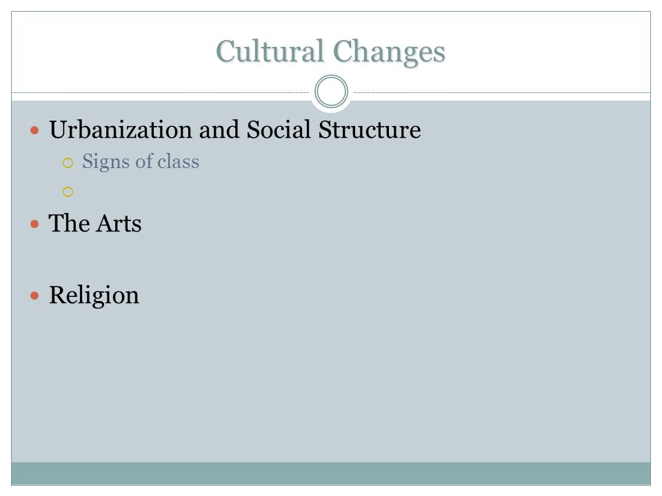 Cultural Changes Urbanization and Social Structure The Arts Religion