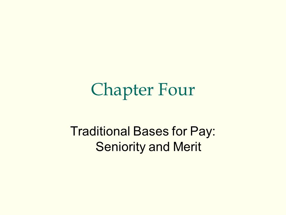 Traditional Bases for Pay: Seniority and Merit
