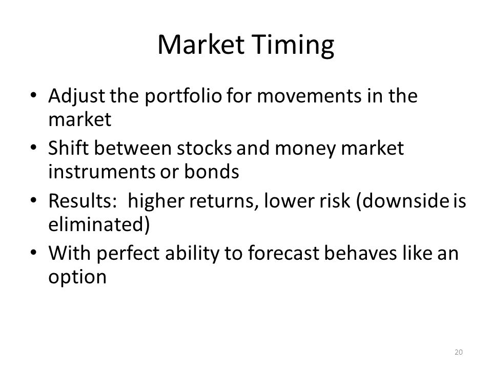 Market Timing Adjust the portfolio for movements in the market