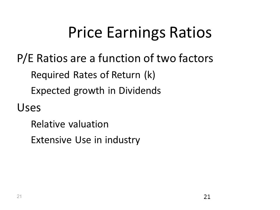 Price Earnings Ratios P/E Ratios are a function of two factors Uses