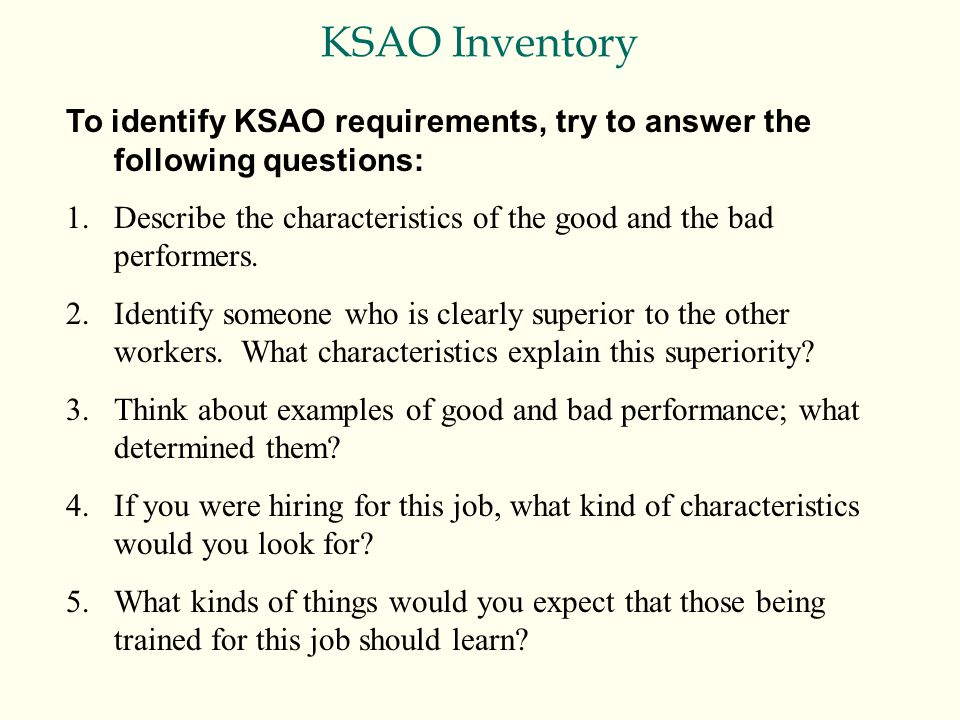 KSAO Inventory To identify KSAO requirements, try to answer the following questions: