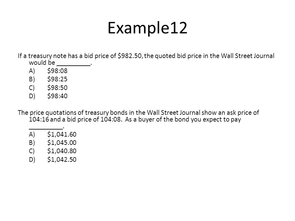 Example12 If a treasury note has a bid price of $982.50, the quoted bid price in the Wall Street Journal would be __________.