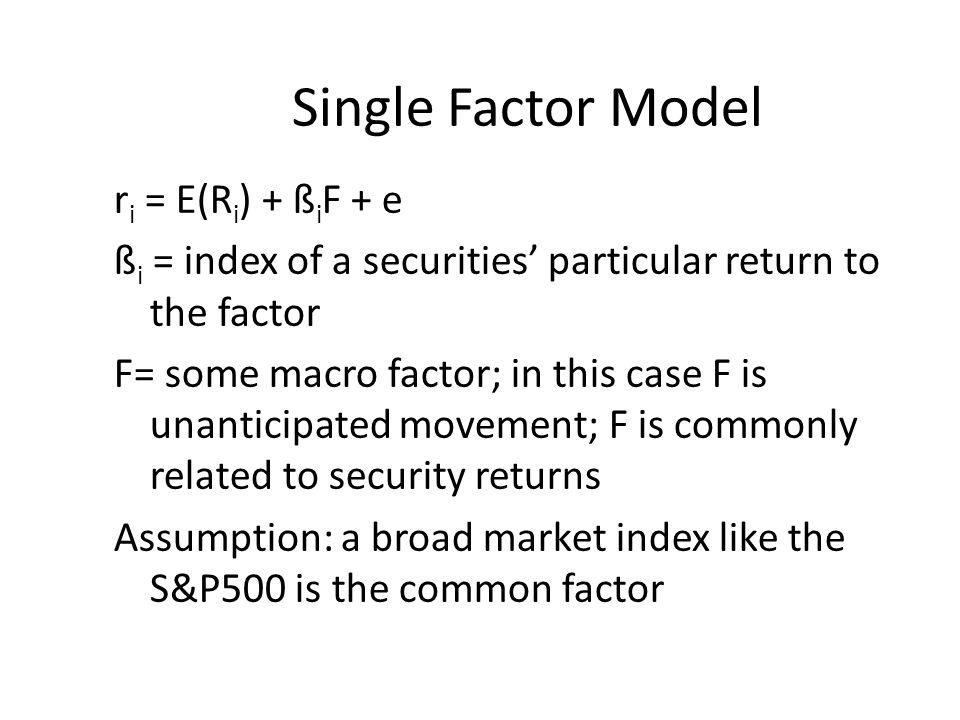 Single Factor Model ri = E(Ri) + ßiF + e