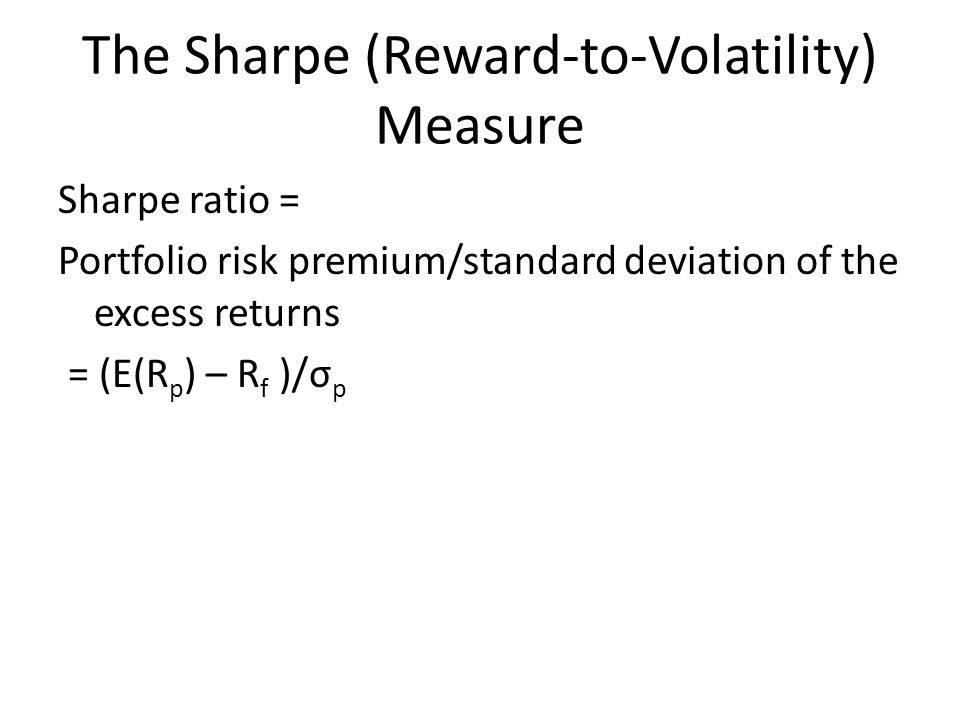 The Sharpe (Reward-to-Volatility) Measure