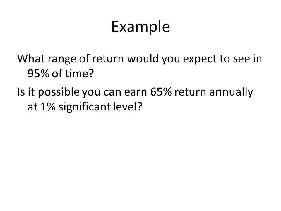 Example What range of return would you expect to see in 95% of time