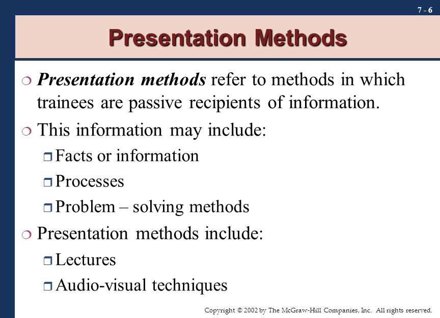 Presentation Methods Presentation methods refer to methods in which trainees are passive recipients of information.