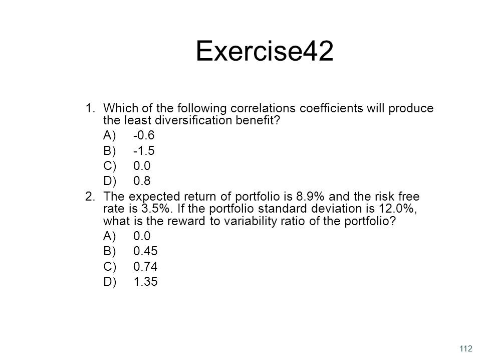 Exercise42 1. Which of the following correlations coefficients will produce the least diversification benefit