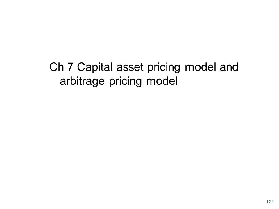 Ch 7 Capital asset pricing model and arbitrage pricing model