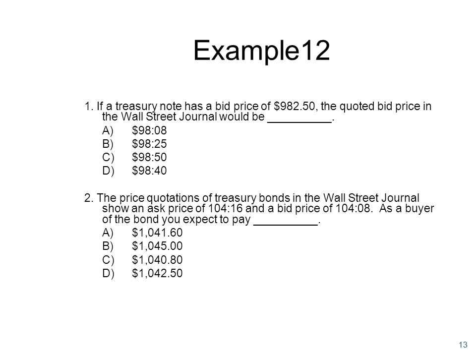 Example12 1. If a treasury note has a bid price of $982.50, the quoted bid price in the Wall Street Journal would be __________.