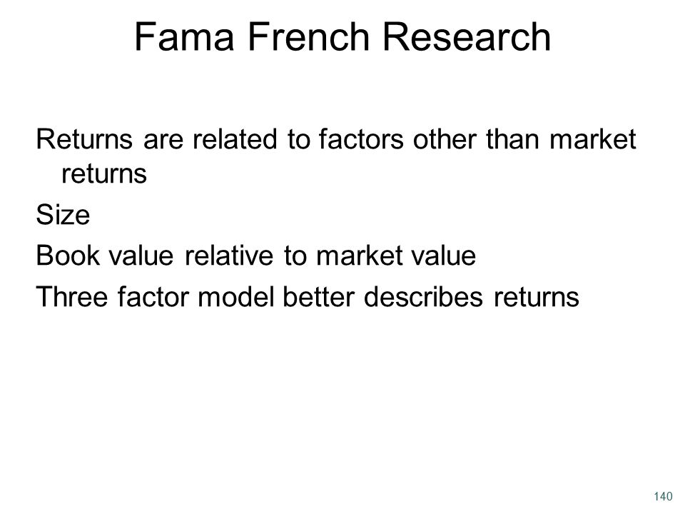Fama French Research Returns are related to factors other than market returns. Size. Book value relative to market value.