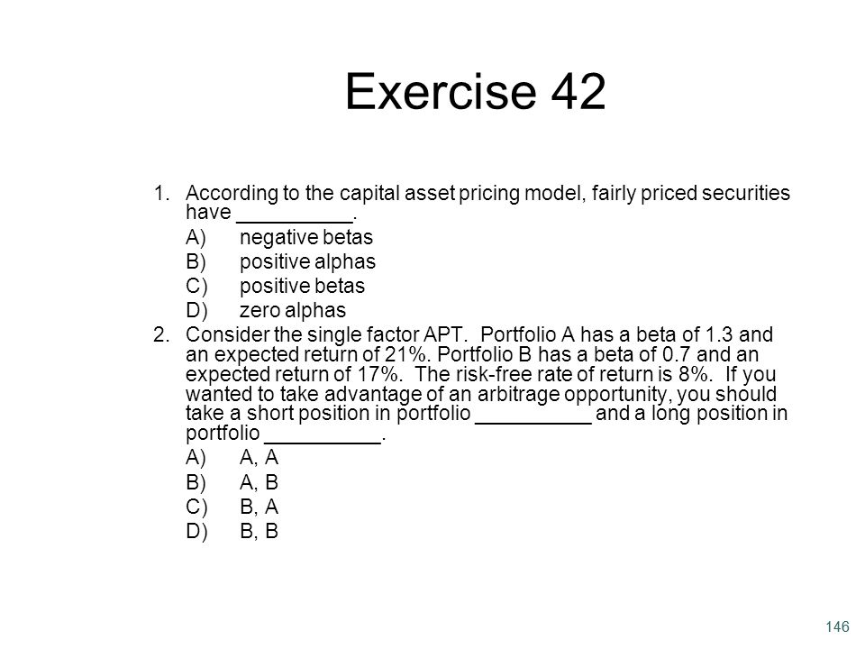 Exercise 42 1. According to the capital asset pricing model, fairly priced securities have __________.