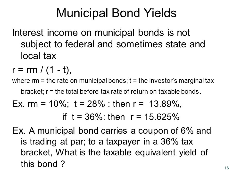 Municipal Bond Yields Interest income on municipal bonds is not subject to federal and sometimes state and local tax.