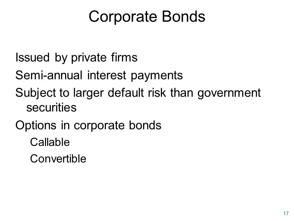 Corporate Bonds Issued by private firms Semi-annual interest payments