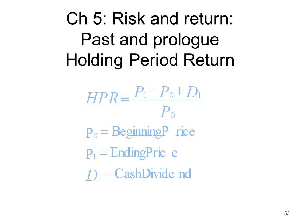 Ch 5: Risk and return: Past and prologue Holding Period Return