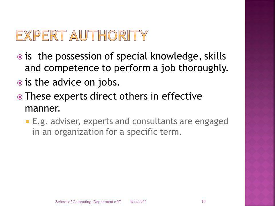 Expert authority is the possession of special knowledge, skills and competence to perform a job thoroughly.