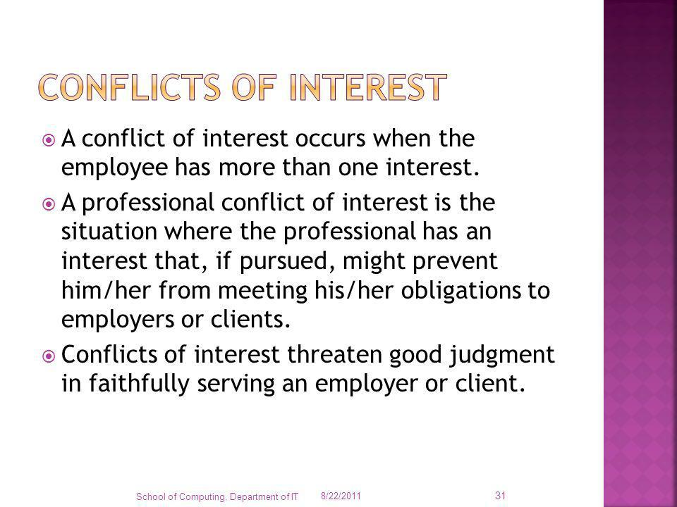 Conflicts of interest A conflict of interest occurs when the employee has more than one interest.