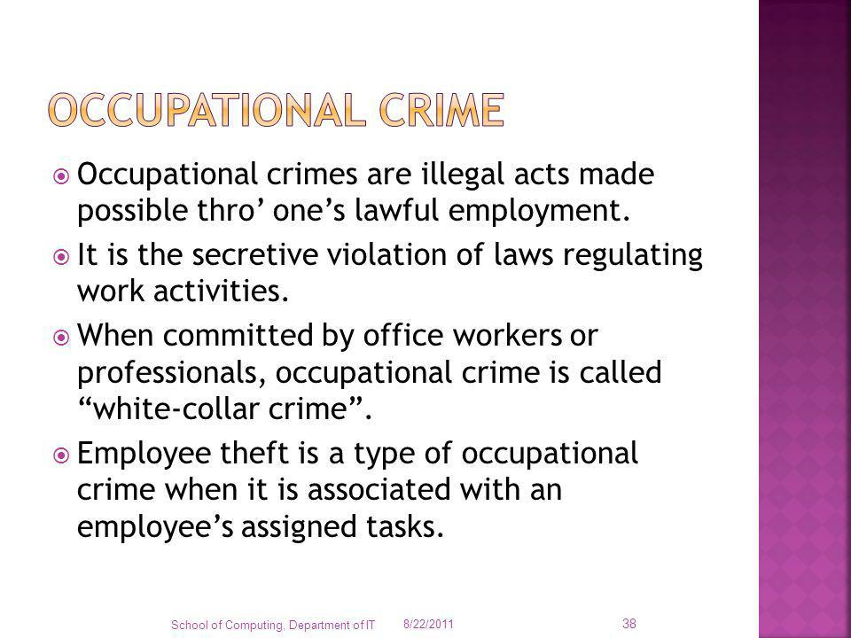 Occupational crime Occupational crimes are illegal acts made possible thro' one's lawful employment.