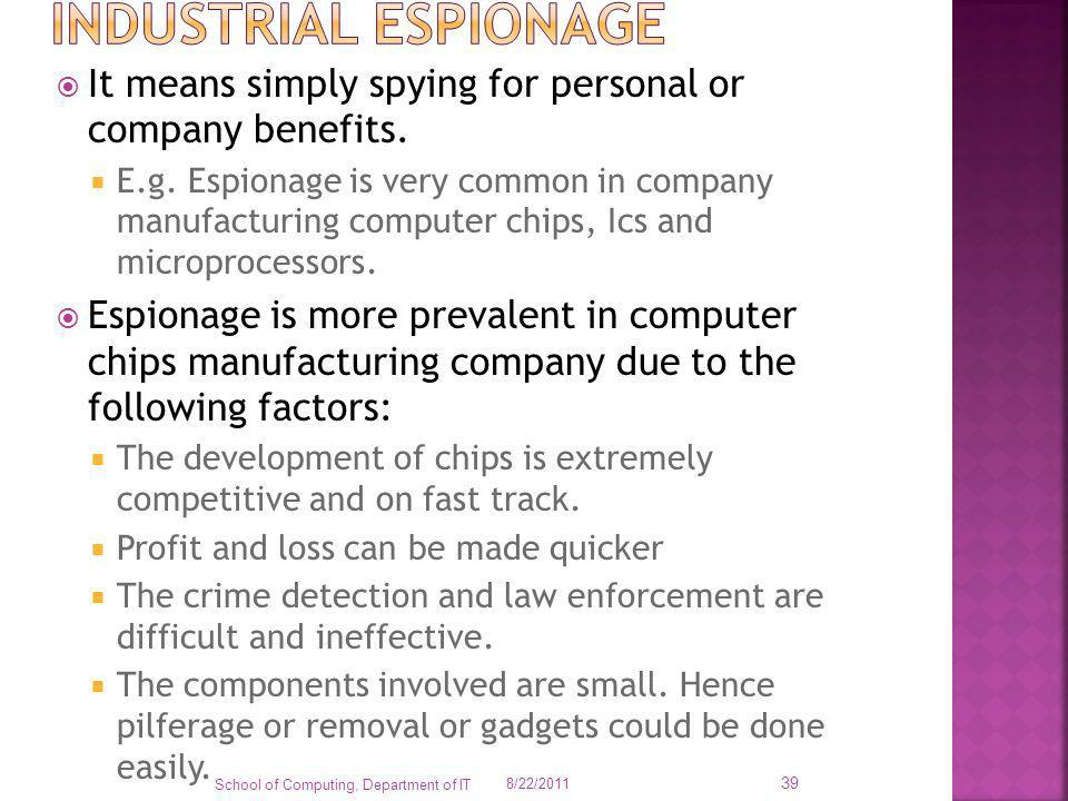 Industrial espionage It means simply spying for personal or company benefits.