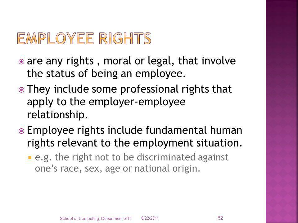Employee rights are any rights , moral or legal, that involve the status of being an employee.