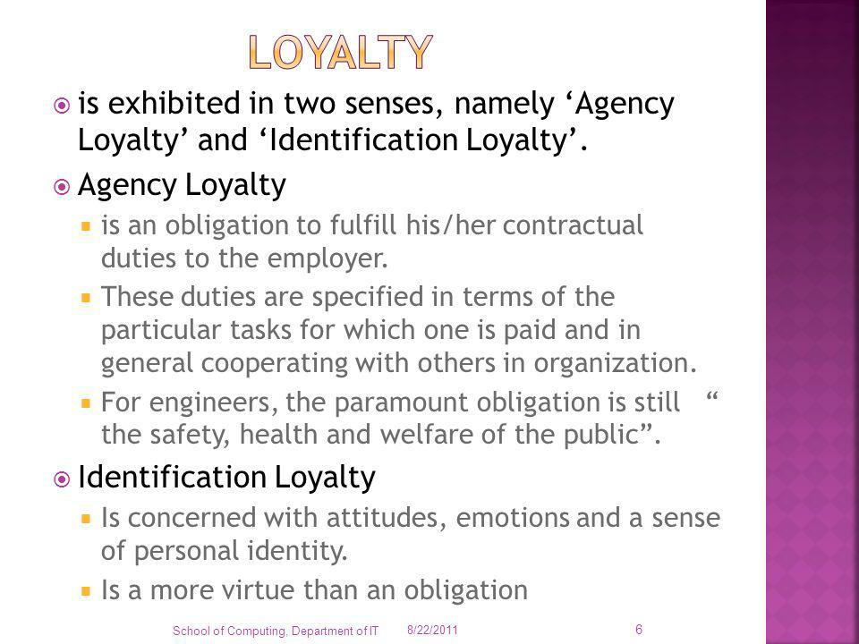 Loyalty is exhibited in two senses, namely 'Agency Loyalty' and 'Identification Loyalty'. Agency Loyalty.