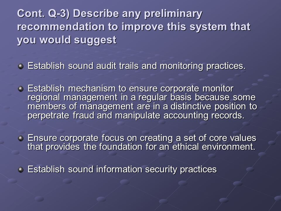 Cont. Q-3) Describe any preliminary recommendation to improve this system that you would suggest