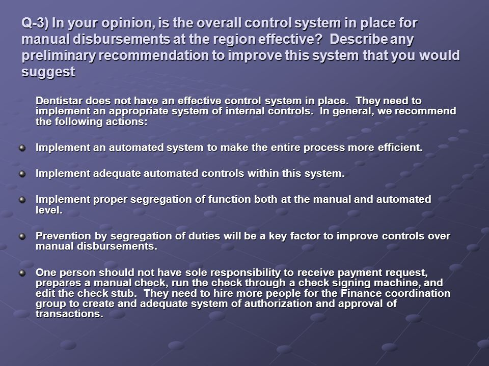 Q-3) In your opinion, is the overall control system in place for manual disbursements at the region effective Describe any preliminary recommendation to improve this system that you would suggest