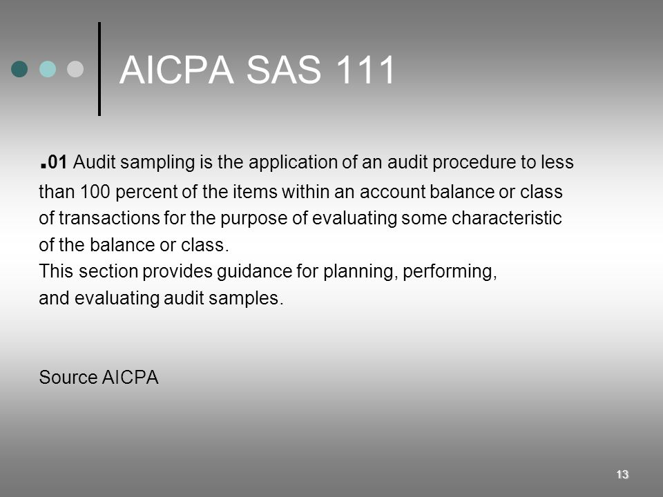 AICPA SAS Audit sampling is the application of an audit procedure to less. than 100 percent of the items within an account balance or class.