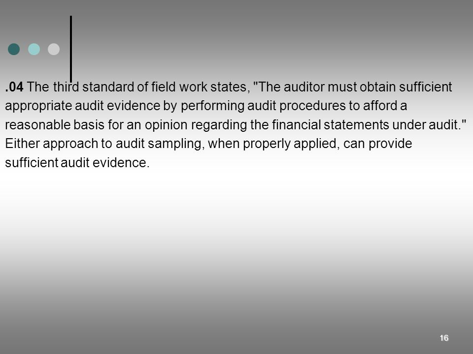 .04 The third standard of field work states, The auditor must obtain sufficient