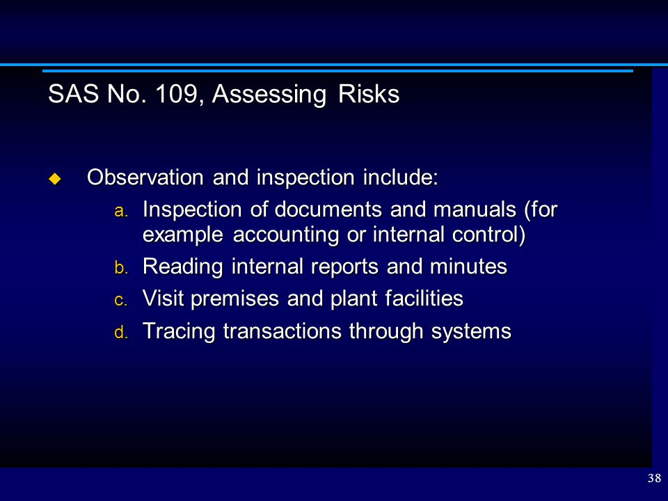 SAS No. 109, Assessing Risks Observation and inspection include: