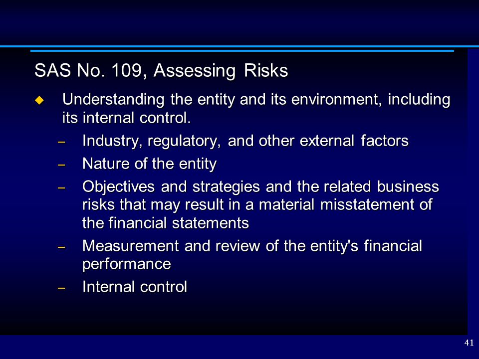SAS No. 109, Assessing Risks Understanding the entity and its environment, including its internal control.