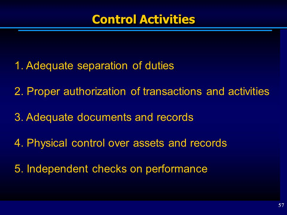 Control Activities 1. Adequate separation of duties