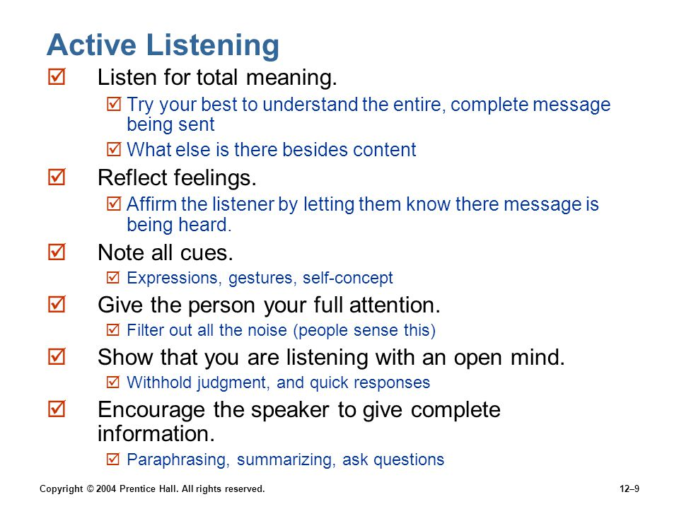 Active Listening Listen for total meaning. Reflect feelings.