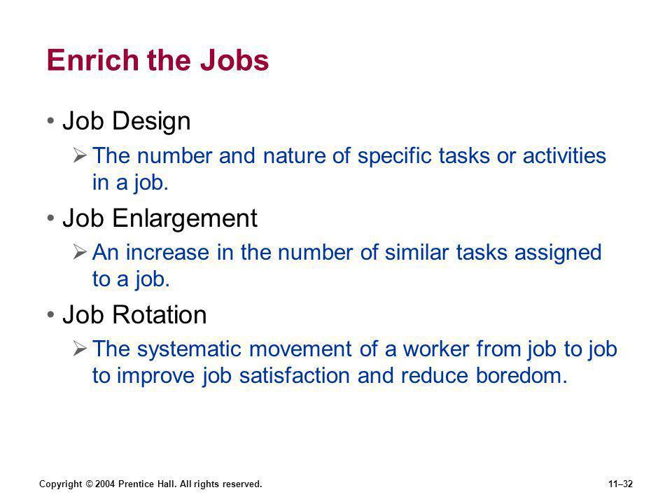 Enrich the Jobs Job Design Job Enlargement Job Rotation