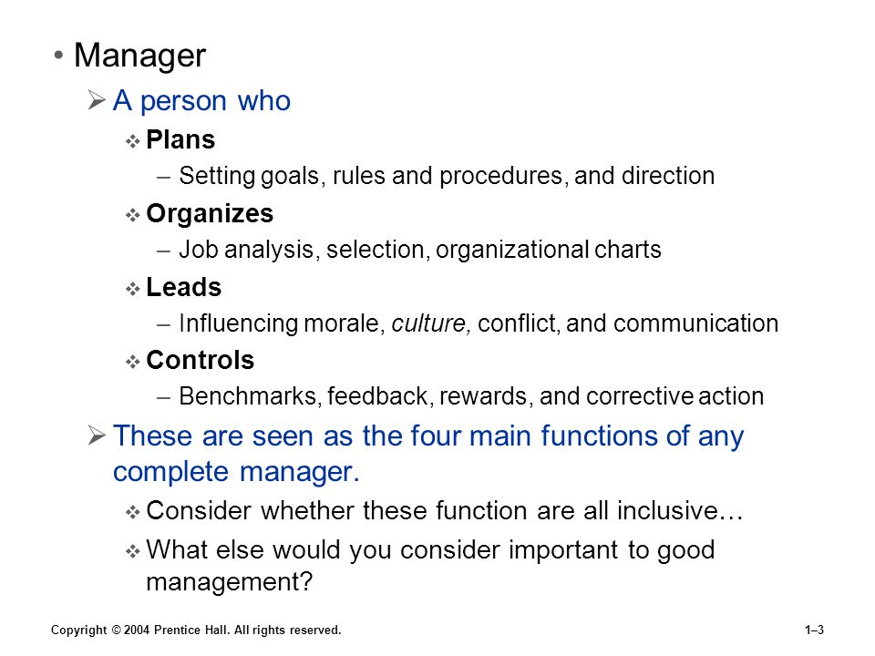 Manager A person who. Plans. Setting goals, rules and procedures, and direction. Organizes. Job analysis, selection, organizational charts.