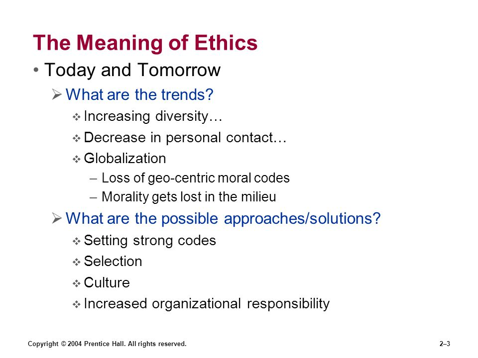 The Meaning of Ethics Today and Tomorrow What are the trends