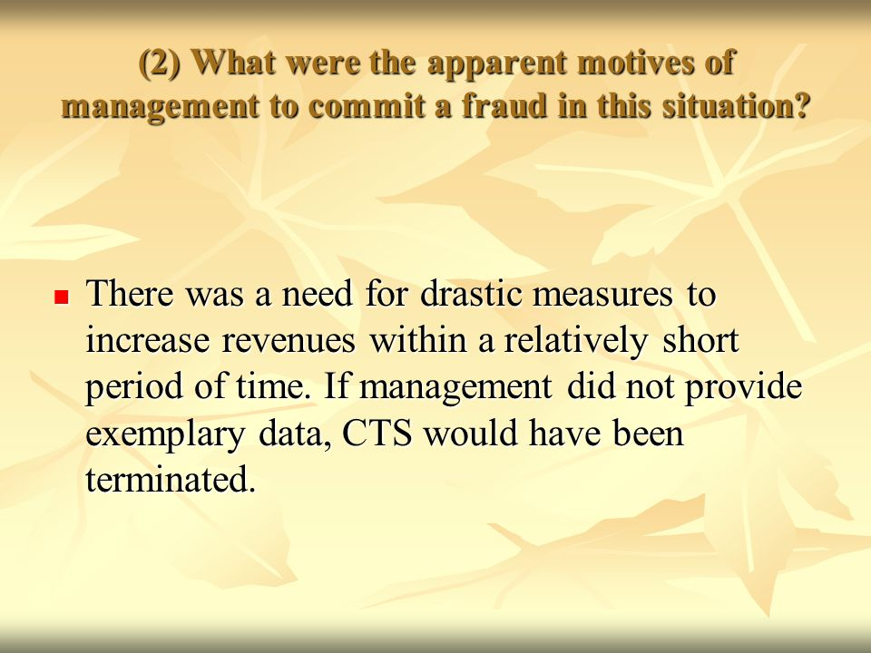 (2) What were the apparent motives of management to commit a fraud in this situation