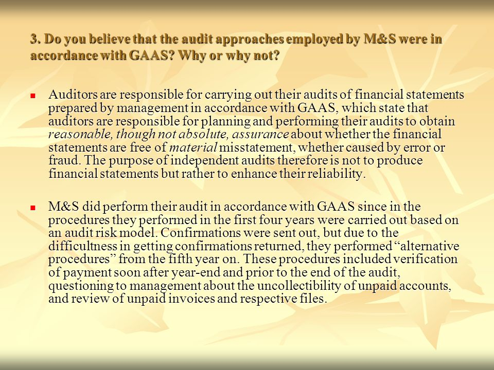 3. Do you believe that the audit approaches employed by M&S were in accordance with GAAS Why or why not