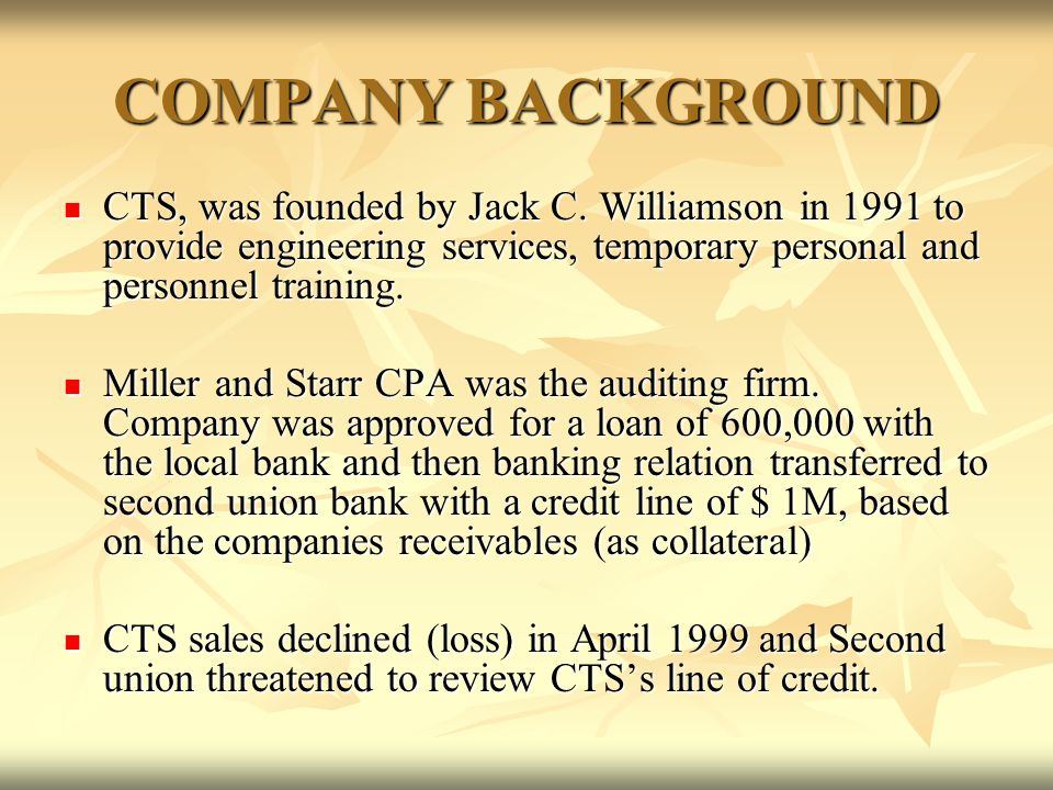 COMPANY BACKGROUND CTS, was founded by Jack C. Williamson in 1991 to provide engineering services, temporary personal and personnel training.