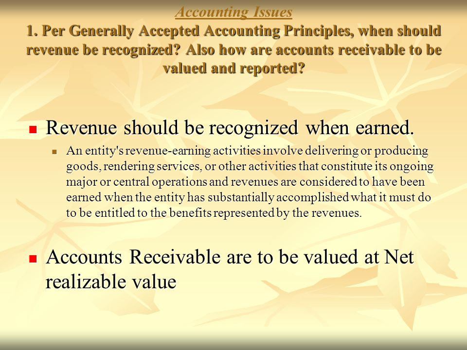 Revenue should be recognized when earned.