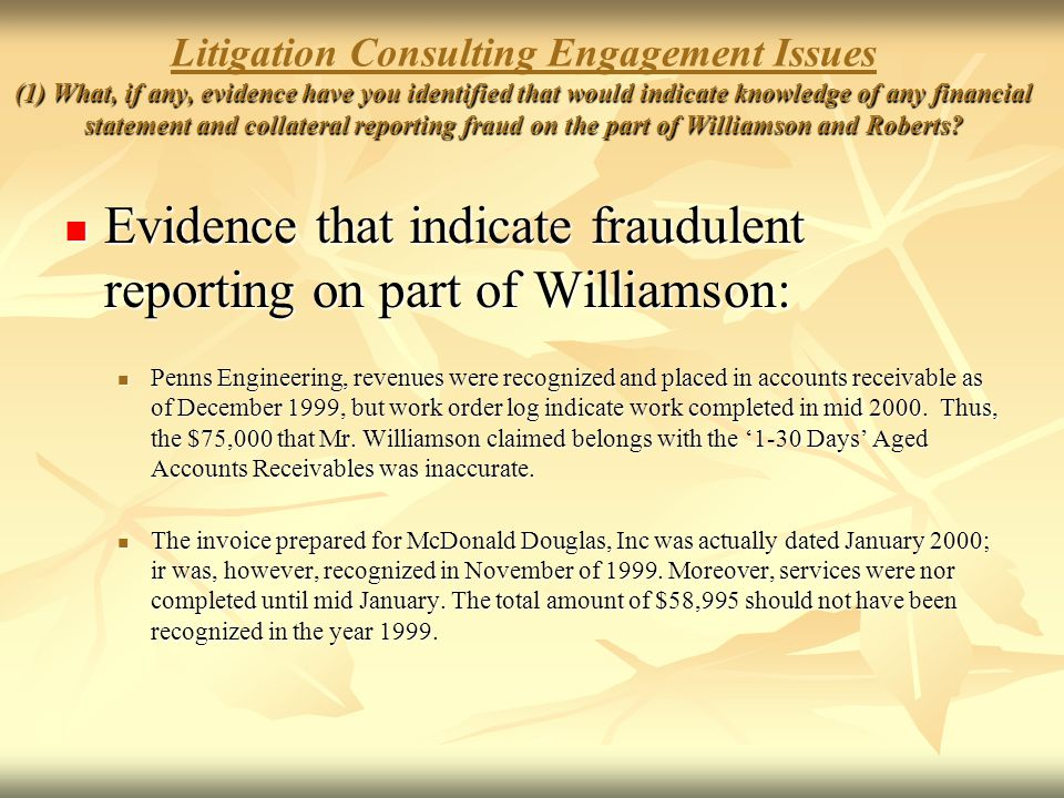 Evidence that indicate fraudulent reporting on part of Williamson: